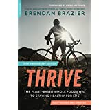Thrive (10th Anniversary Edition): The Plant-Based Whole Foods Way to Staying Healthy for Life