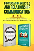Conversation Skills 2.0 and Relationship Communication 2-in-1: The #1 Beginner's Box Set to Improve Your Communication and Resolve Any Conflict in Just 7 days