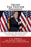 Trump The Twitter President: The Trump Machine: How their use of Twitter  got Trump elected (English Edition)