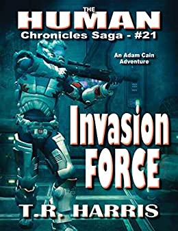 Invasion Force (The Human Chronicles Saga Book 21) by [Harris, T.R.]