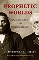 Prophetic Worlds: Indians and Whites on the Columbia Plateau (Columbia Northwest Classics)