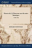 Oeuvres de J. J. Rousseau: Avec Des Notes Historiques; Tome XVIII