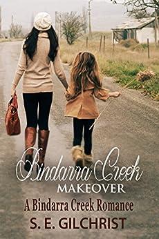 Bindarra Creek Makeover (A Bindarra Creek Romance) by [GILCHRIST, S. E.]