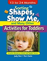 Sorting Shapes, Show Me, and Many Other Activities for Toddlers: 13 To 24 Months (Ece Creative Resources Serials)