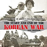 The Start and End of the Korean War - History Book of Facts Children's History