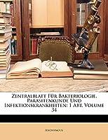Zentralblatt Fur Bakteriologie, Parasitenkunde Und Infektionskrankheiten: 1 Abt, Volume 34