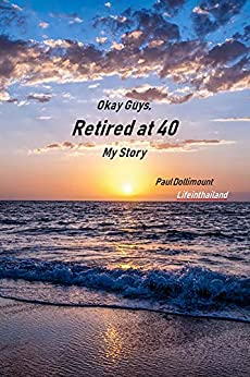 Okay Guys, Retired at 40. My Story. by [Dollimount, Paul]