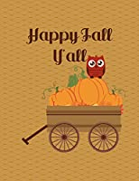 Happy Fall Y'All Notebook - 4x4 Graph Paper: 200 Pages 8.5 X 11 Quad Ruled School Student Teacher Owl Pumpkin Wagon Math