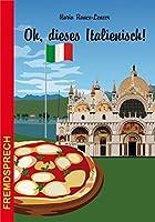 Oh, dieses Italienisch!: Eine heitere und unterhaltsame Betrachtung der italienischen Sprache