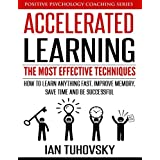 Accelerated Learning: The Most Effective Techniques: How to Learn Fast, Improve Memory, Save Your Time and Be Successful: 14