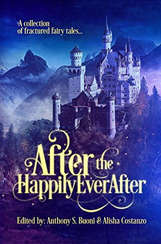 After the Happily Ever After: a collection of fractured fairy tales (English Edition)の詳細を見る