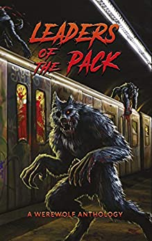 Leaders of the Pack: A Werewolf Anthology by [Garton, Ray, Strand, Jeff, Wellington, David, Reynolds, Graeme, Piperbrook, T W, Rolfe, Glenn, Janz, Jonathan, Serafini, Matt, Watkins, David, Emson, Thomas]