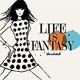 LIFE IS FANTASY