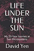 LIFE UNDER THE SUN: My 20-Year Journey at Sun Microsystems