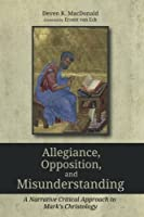 Allegiance, Opposition, and Misunderstanding: A Narrative Critical Approach to Mark's Christology
