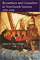Byzantines And Crusaders in Non-greek Sources, 1025-1204 (Proceedings of the Bristish Academy)