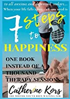 7 Steps to Happiness: One Book instead of a thousand therapy sessions