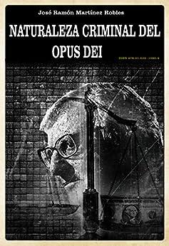 [Martínez, Ramón]のNaturaleza criminal del Opus Dei (Spanish Edition)