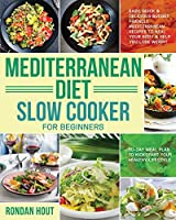 Mediterranean Diet Slow Cooker for Beginners: Easy, Quick & Delicious Budget Friendly Mediterranean Recipes to Heal Your Body & Help You Lose Weight (30-Day Meal Plan to Kickstart Your Healthy Lifestyle)