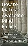 How to Make an Awesome Mind Palace: A Crash Course to a Better Memory (English Edition)