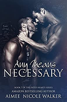 Any Means Necessary: Book 7 of the Fated Hearts Series by [Walker, Aimee Nicole]