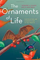 The Ornaments of Life: Coevolution and Conservation in the Tropics (Interspecific Interactions)