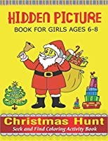 Hidden Picture Book for Girls Ages 6-8, Christmas Hunt Seek And Find Coloring Activity Book: A Creative Christmas activity books for children, Hide And Seek Picture Puzzles With Santa, Reindeers, Snowmen And ... and Preschoolers - Can You Spy Them All?