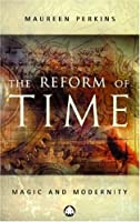 The Reform of Time: Magic and Modernity