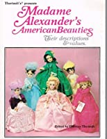 Madame Alexander's American Beauties: Their Descriptions and Values