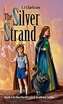 The Silver Strand - Book 2 in the Mastermind Academy Series by [Clarkson, L J]