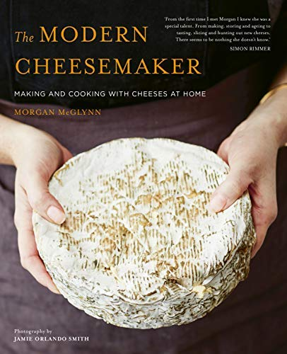 The Modern Cheesemaker: Making and cooking with cheeses at home (English Edition)