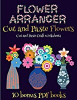 Cut and Paste Craft Worksheets (Flower Maker): Make your own flowers by cutting and pasting the contents of this book. This book is designed to improve hand-eye coordination, develop fine and gross motor control, develop visuo-spatial skills, and to help