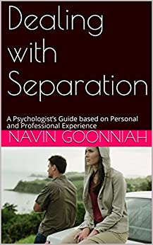 Dealing with Separation: A Psychologist's Guide based on Personal and Professional Experience by [Goonniah, Navin]