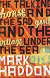 The Talking Horse And the Sad Girl And the Village Under the Sea: Poems