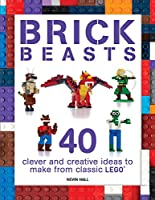 Brick Beasts: 40 Clever and Creative Ideas to Make from Classic Lego