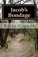Jacob's Bondage: Books1 & 2 of Jacob's Struggle