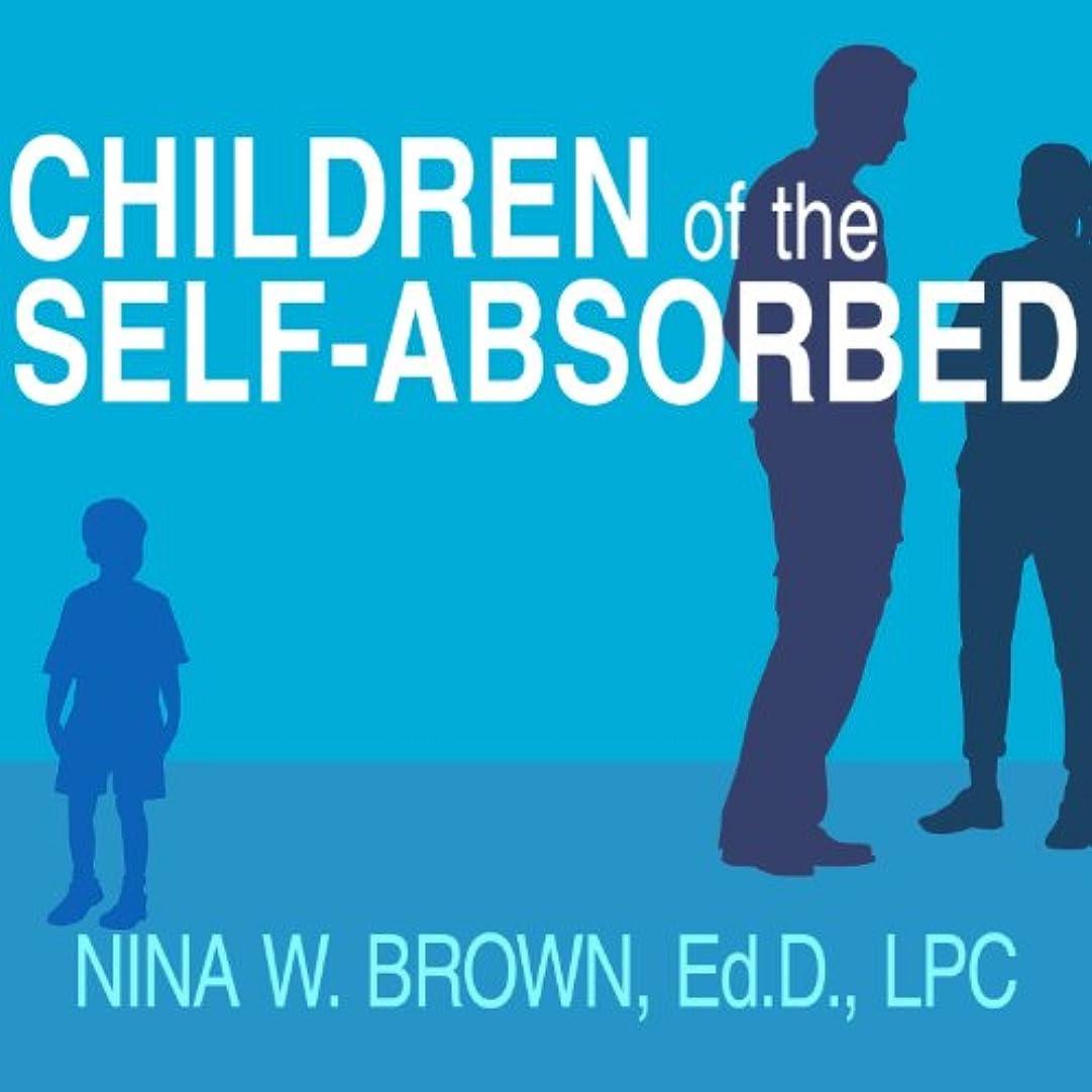 バリー数学者手足Children of the Self-Absorbed: A Grown-Up's Guide to Getting Over Narcissistic Parents
