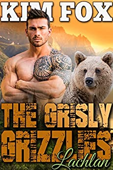 The Grisly Grizzlies: Lachlan (The Grizzly Bear Shifters of Redemption Creek Book 1) by [Fox, Kim]