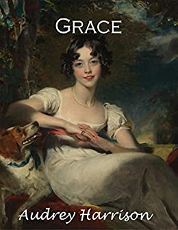 Grace: A Regency Romance (The Four Sisters' Series Book 3) by [Harrison, Audrey]