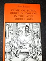 Crime and Public Order in England in the Later Middle Ages (Study in Social History)