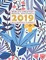 World's Greatest Medical Assistant's  2019 Daily & Weekly Planner: Weekly Organizer & Scheduling Agenda With Inspirational Quotes
