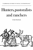 Hunters, Pastoralists and Ranchers: Reindeer Economies and their Transformations (Cambridge Studies in Social and Cultural Anthropology)