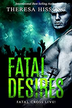 Fatal Desires (Fatal Cross Live! Book 1) by [Hissong, Theresa]