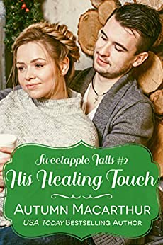 His Healing Touch: A clean & sweet faith-filled Christian winter romance in a small Oregon town (Sweetapple Falls Book 2) by [Macarthur, Autumn]