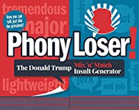 Phony Loser!: The Donald Trump Mix 'n' Match Insult Generator