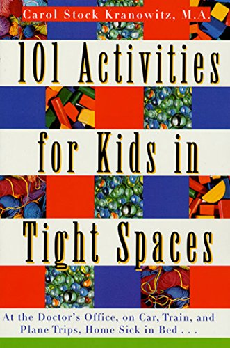 101 Activities for Kids in Tight Spaces: At the Doctor's Office, on Car, Train, and Plane Trips, Home Sick in Bed . . . (English Edition)