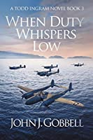 When Duty Whispers Low (Todd Ingram)