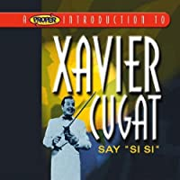 Proper Introduction to Xavier Cugat: Say Si Si by Xavier Cugat