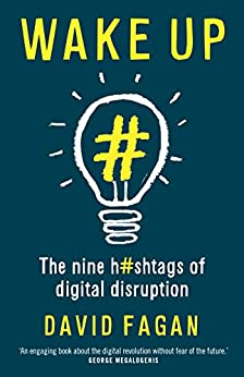 Wake Up: The Nine Hashtags of Digital Disruption by [Fagan, David]