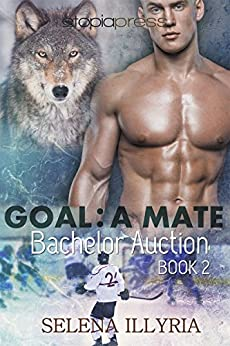 Goal: A Mate (Bachelor Auction Book 2) by [Illyria, Selena]